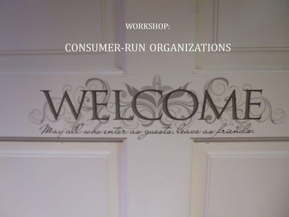 CONSUMER-RUN ORGANIZATIONS
