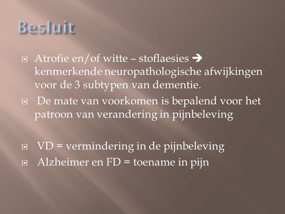 Besluit Atrofie en/of witte – stoflaesies  kenmerkende neuropathologische afwijkingen voor de 3 subtypen van dementie.