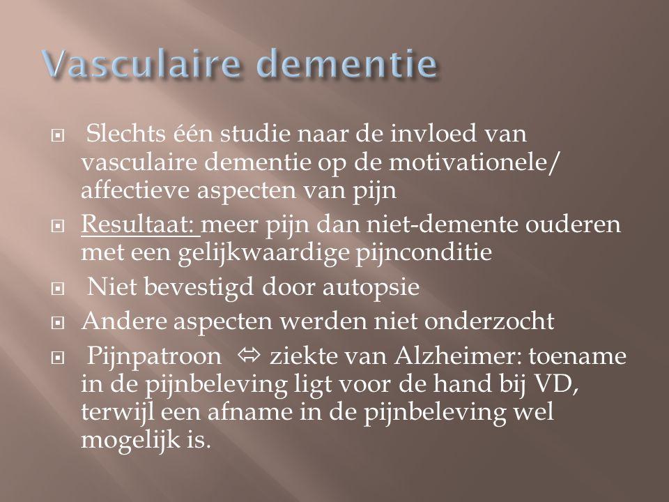 Vasculaire dementie Slechts één studie naar de invloed van vasculaire dementie op de motivationele/ affectieve aspecten van pijn.