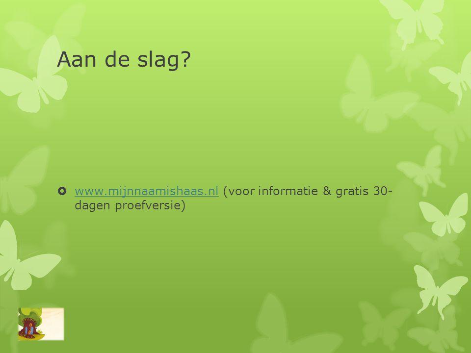 Aan de slag www.mijnnaamishaas.nl (voor informatie & gratis 30- dagen proefversie)
