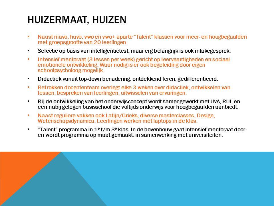 Huizermaat, Huizen Naast mavo, havo, vwo en vwo+ aparte Talent klassen voor meer- en hoogbegaafden met groepsgrootte van 20 leerlingen.