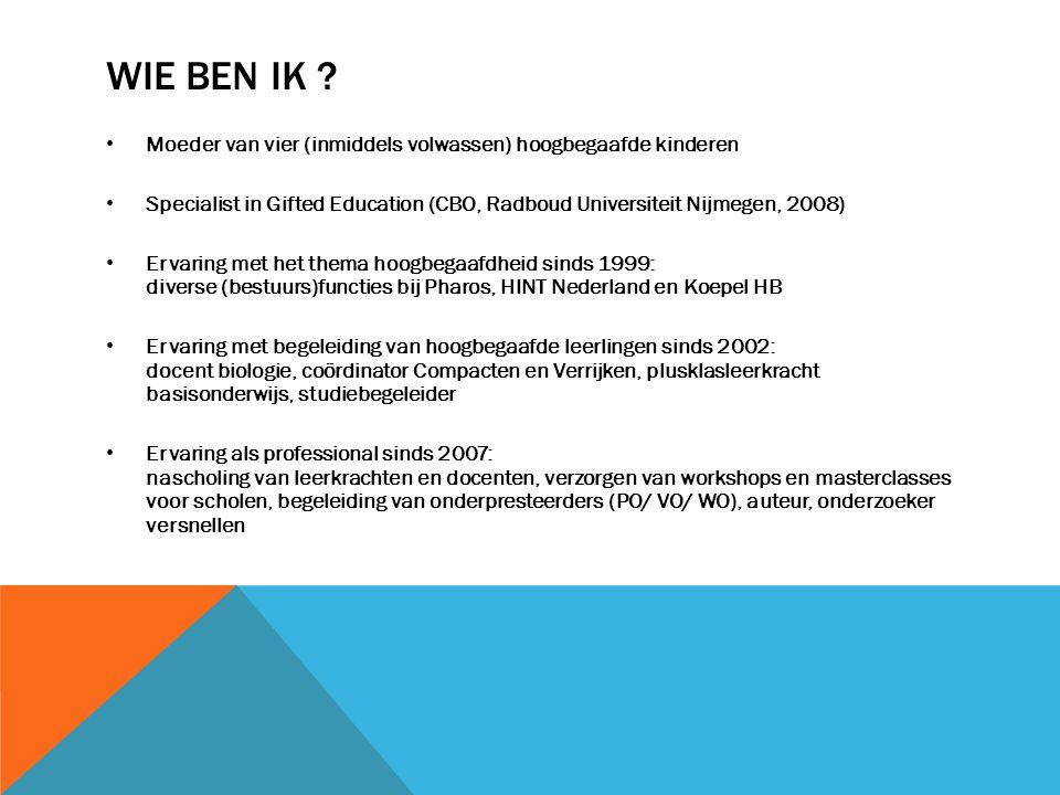 Wie ben ik Moeder van vier (inmiddels volwassen) hoogbegaafde kinderen. Specialist in Gifted Education (CBO, Radboud Universiteit Nijmegen, 2008)