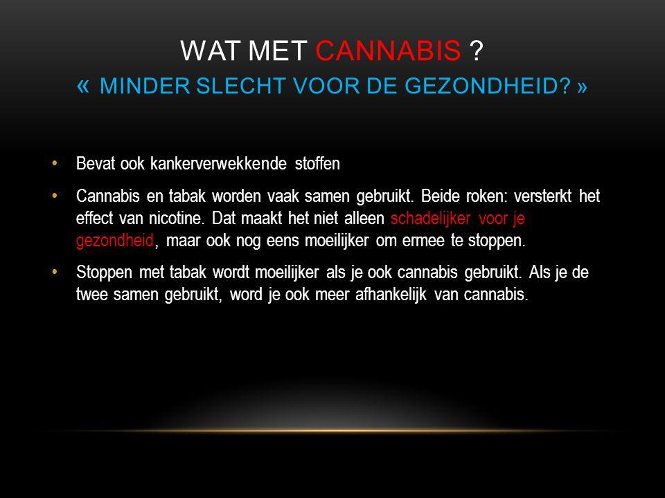 Wat met cannabis « Minder slecht voor de gezondheid »