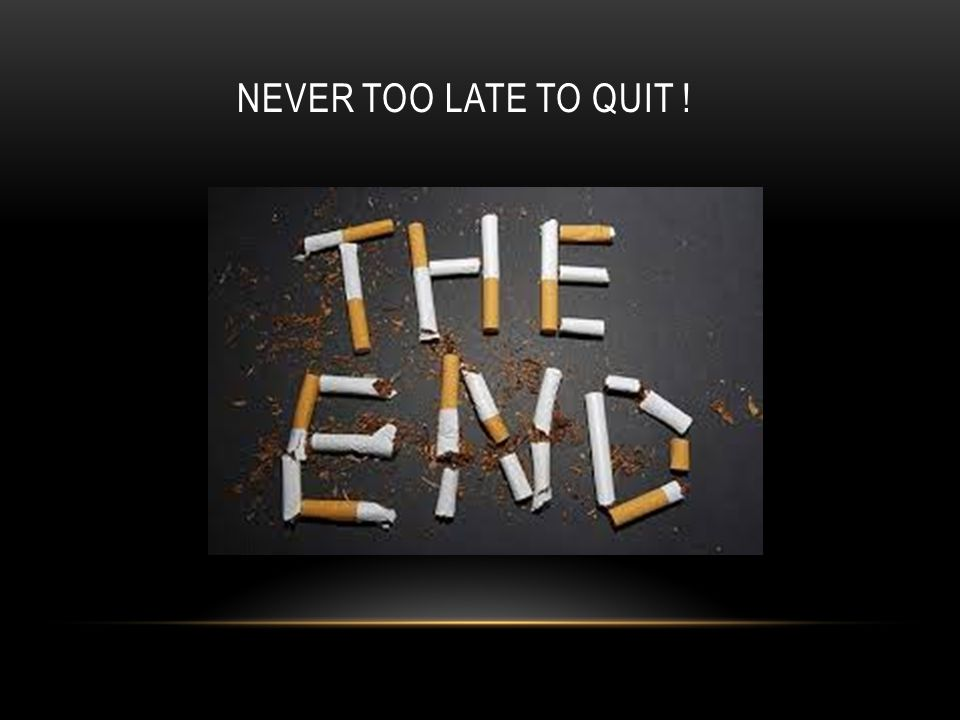 NEVER Too late to quit !