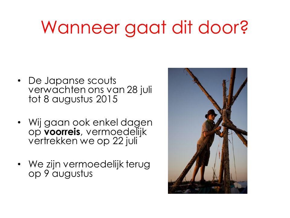 Wanneer gaat dit door De Japanse scouts verwachten ons van 28 juli tot 8 augustus 2015.