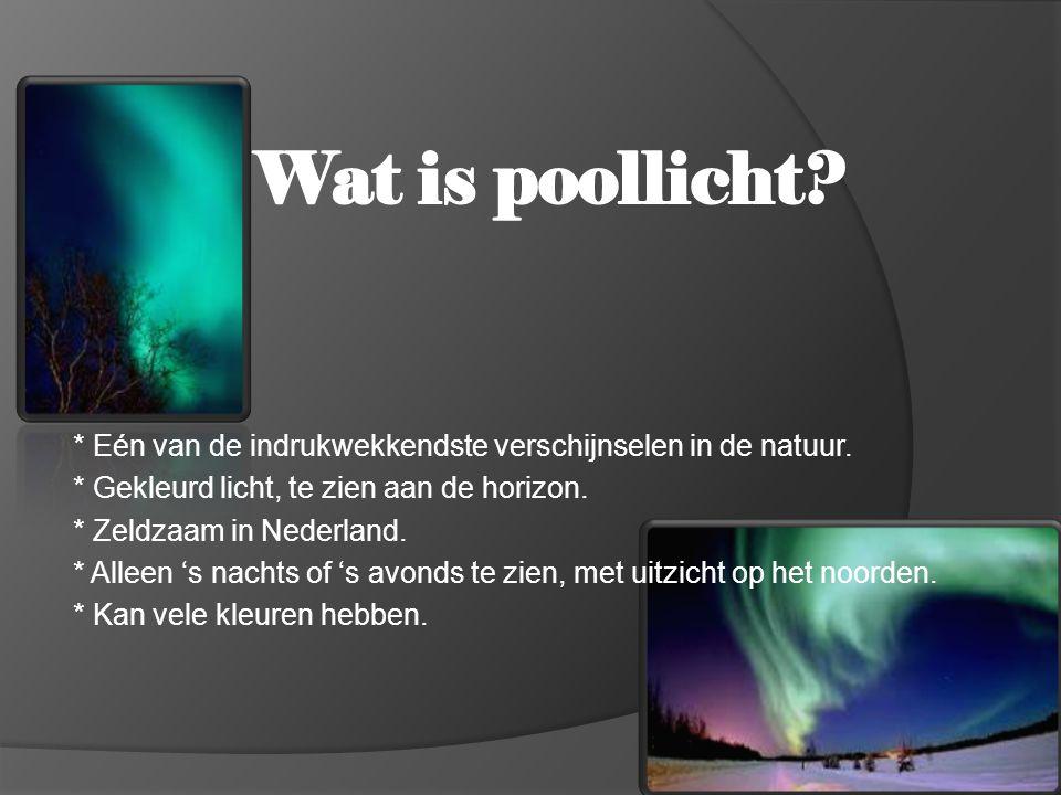 Wat is poollicht * Eén van de indrukwekkendste verschijnselen in de natuur. * Gekleurd licht, te zien aan de horizon.
