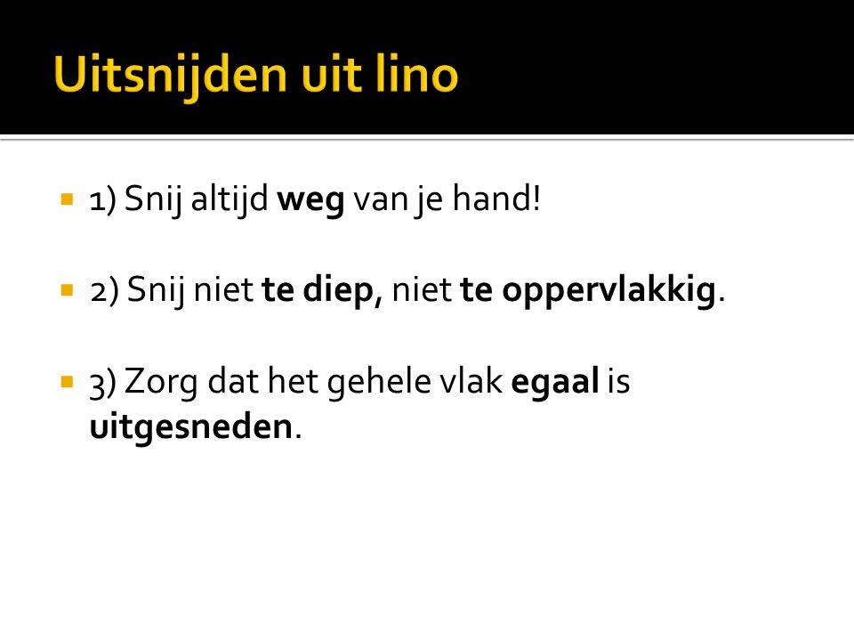 Uitsnijden uit lino 1) Snij altijd weg van je hand!