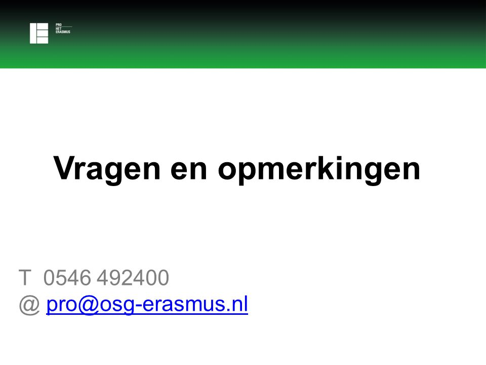 Vragen en opmerkingen T 0546 492400 @ pro@osg-erasmus.nl