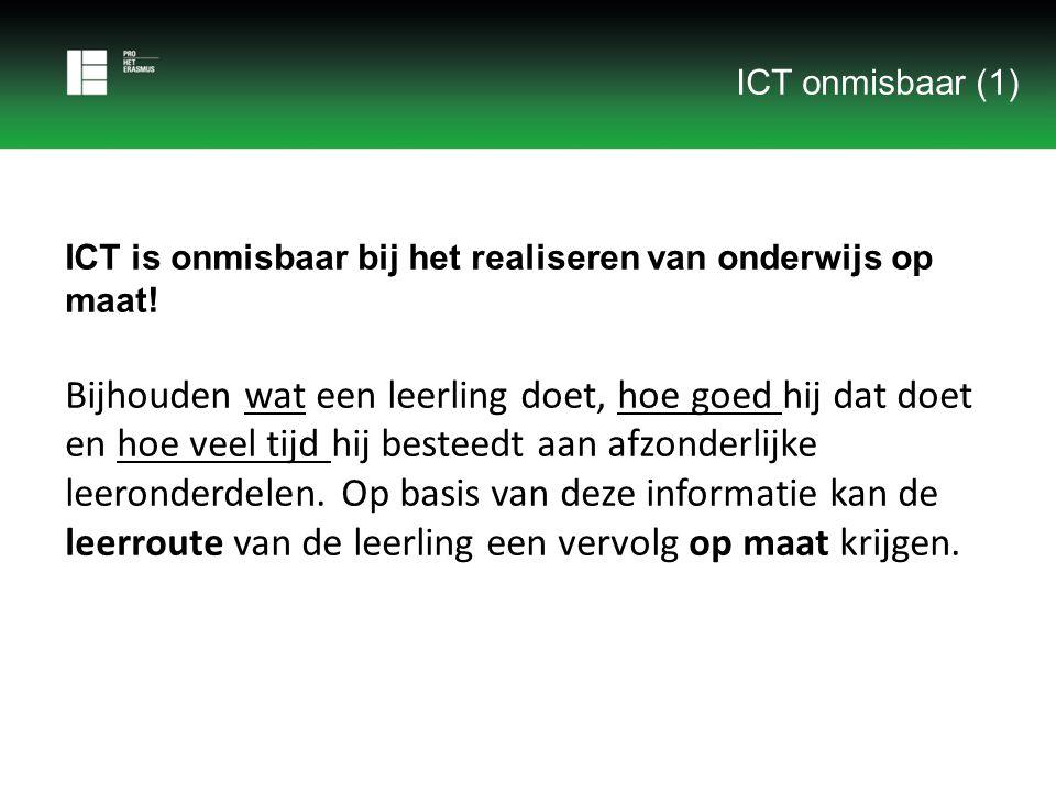 ICT onmisbaar (1) ICT is onmisbaar bij het realiseren van onderwijs op maat!