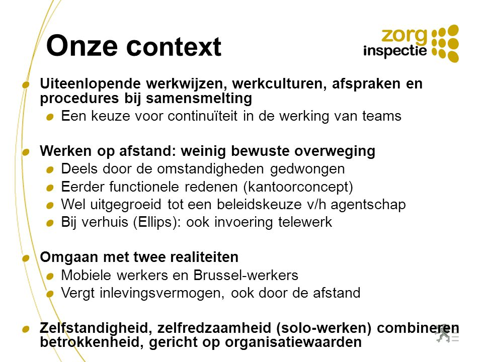 Onze context Uiteenlopende werkwijzen, werkculturen, afspraken en procedures bij samensmelting. Een keuze voor continuïteit in de werking van teams.