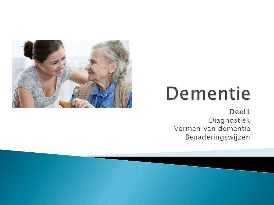 Deel1 Diagnostiek Vormen van dementie Benaderingswijzen