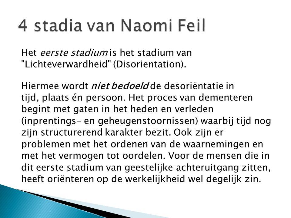 4 stadia van Naomi Feil Het eerste stadium is het stadium van