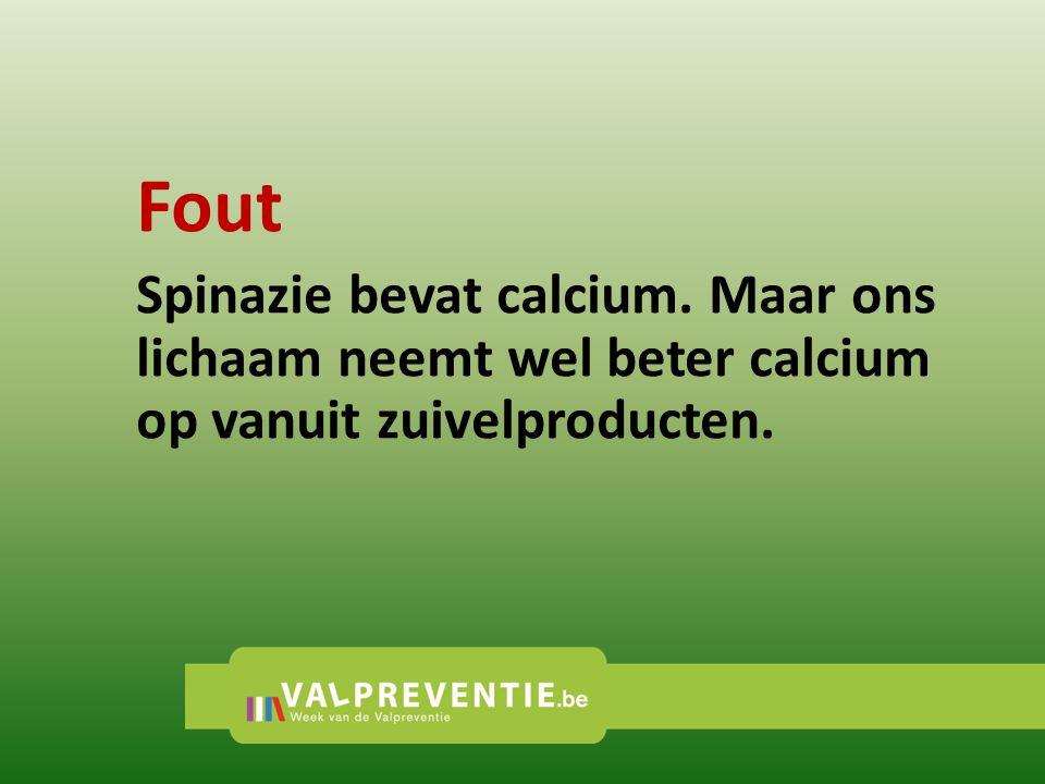 Fout Spinazie bevat calcium. Maar ons lichaam neemt wel beter calcium op vanuit zuivelproducten.