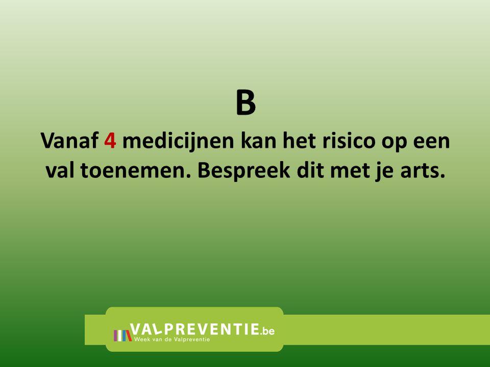 B Vanaf 4 medicijnen kan het risico op een val toenemen