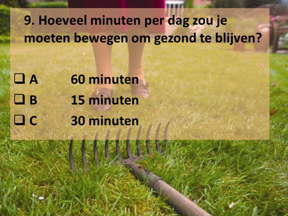 9. Hoeveel minuten per dag zou je moeten bewegen om gezond te blijven