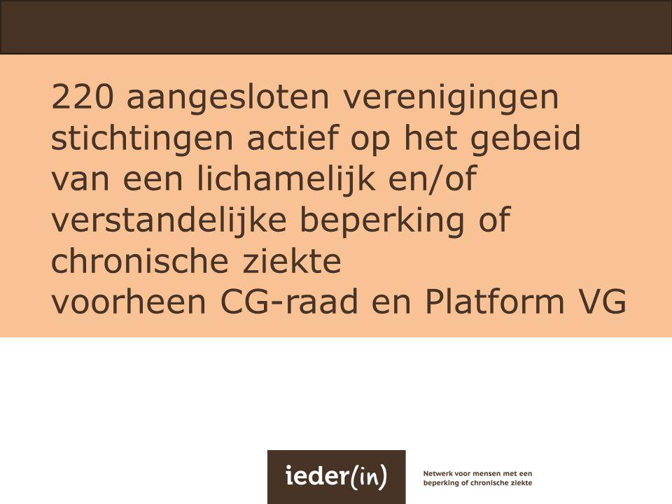 220 aangesloten verenigingen stichtingen actief op het gebeid van een lichamelijk en/of verstandelijke beperking of chronische ziekte voorheen CG-raad en Platform VG