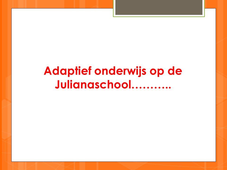 Adaptief onderwijs op de Julianaschool………..