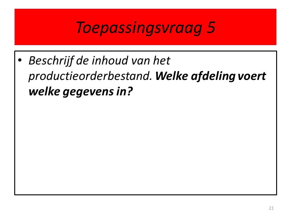 Toepassingsvraag 5 Beschrijf de inhoud van het productieorderbestand.
