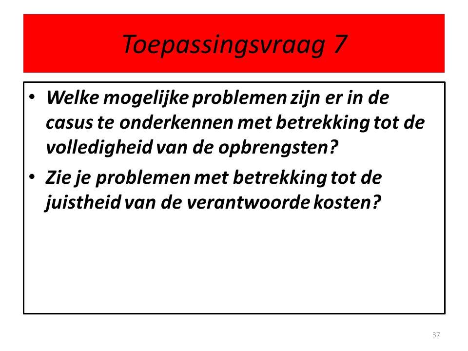 Toepassingsvraag 7 Welke mogelijke problemen zijn er in de casus te onderkennen met betrekking tot de volledigheid van de opbrengsten