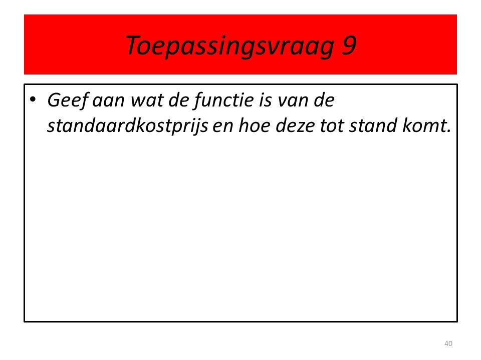 Toepassingsvraag 9 Geef aan wat de functie is van de standaardkostprijs en hoe deze tot stand komt.