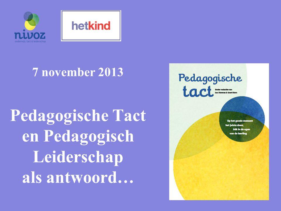 7 november 2013 Pedagogische Tact en Pedagogisch Leiderschap als antwoord…