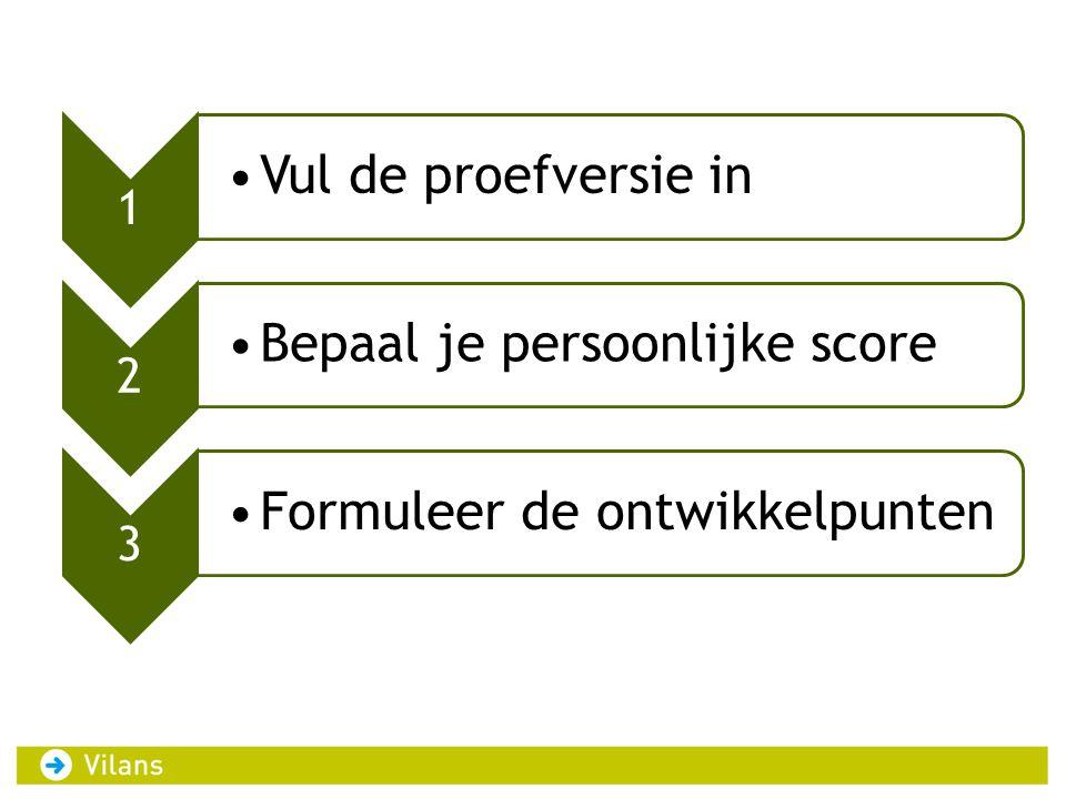 1 Vul de proefversie in 2 Bepaal je persoonlijke score 3 Formuleer de ontwikkelpunten