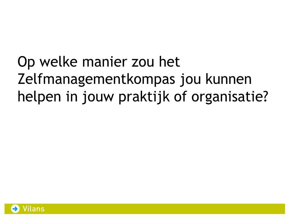 Op welke manier zou het Zelfmanagementkompas jou kunnen helpen in jouw praktijk of organisatie