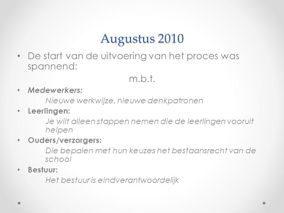 Augustus 2010 De start van de uitvoering van het proces was spannend: