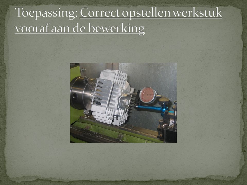 Toepassing: Correct opstellen werkstuk vooraf aan de bewerking