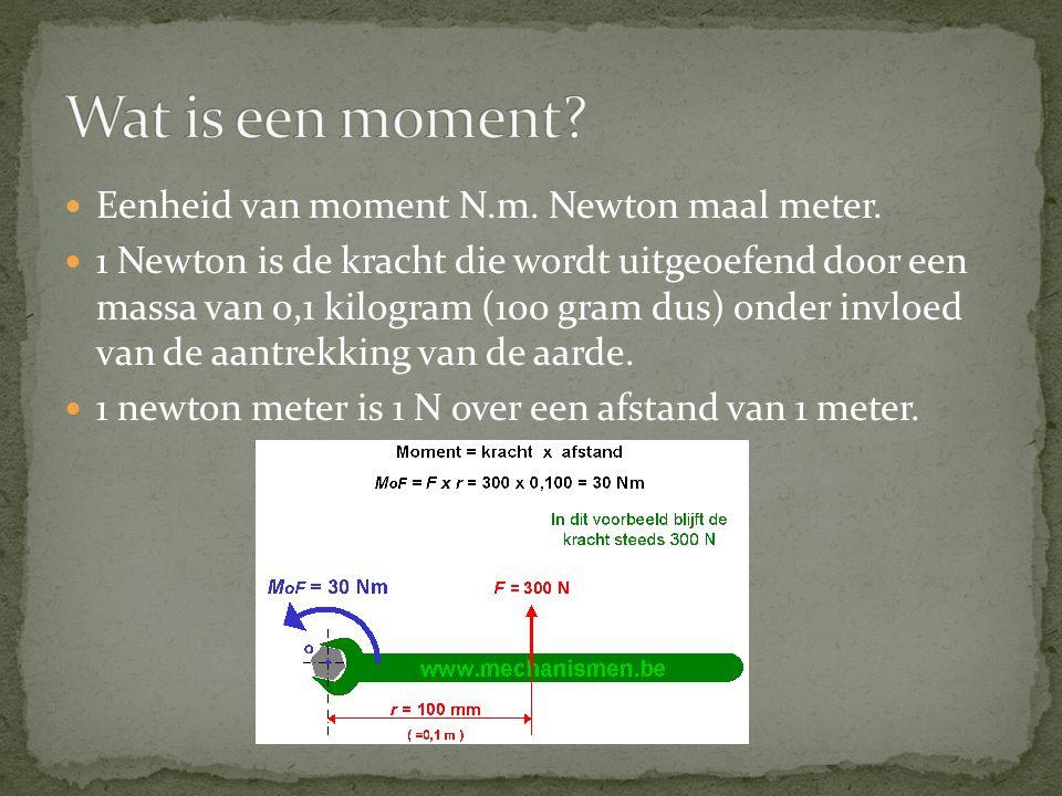 Wat is een moment Eenheid van moment N.m. Newton maal meter.