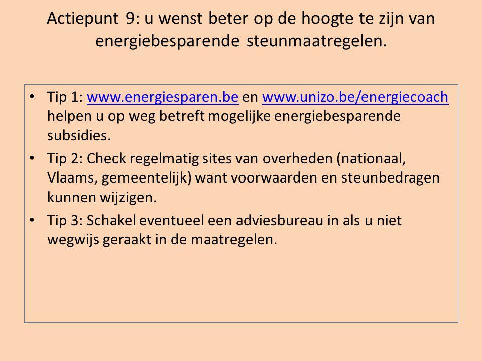 Actiepunt 9: u wenst beter op de hoogte te zijn van energiebesparende steunmaatregelen.