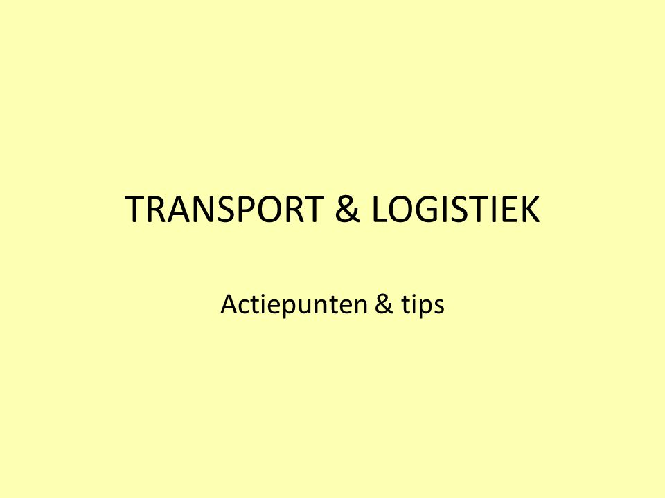 TRANSPORT & LOGISTIEK Actiepunten & tips