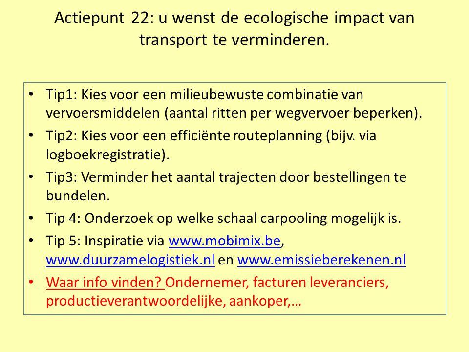 Actiepunt 22: u wenst de ecologische impact van transport te verminderen.