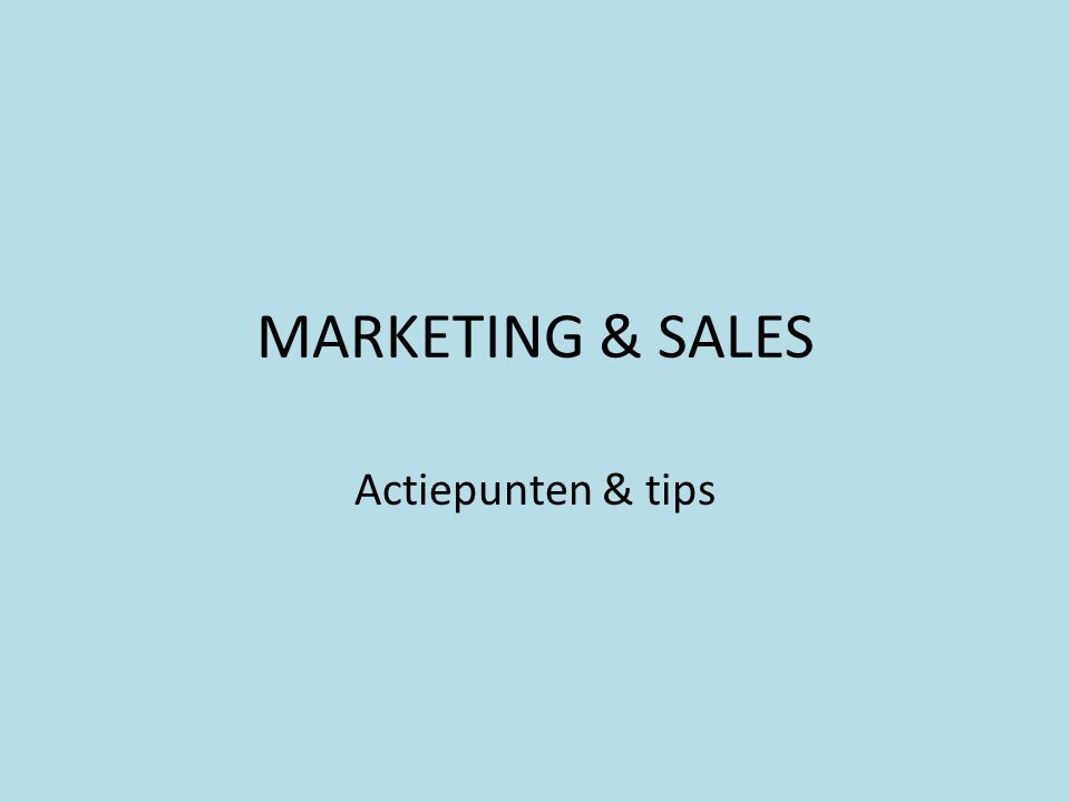 MARKETING & SALES Actiepunten & tips