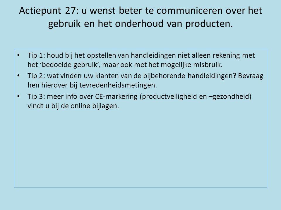Actiepunt 27: u wenst beter te communiceren over het gebruik en het onderhoud van producten.