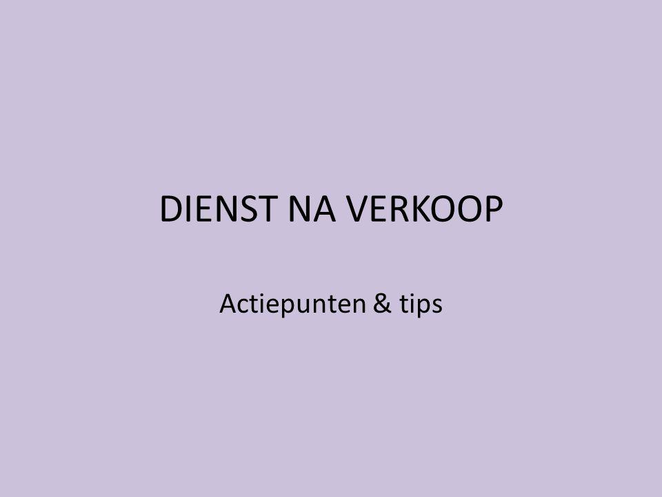 DIENST NA VERKOOP Actiepunten & tips