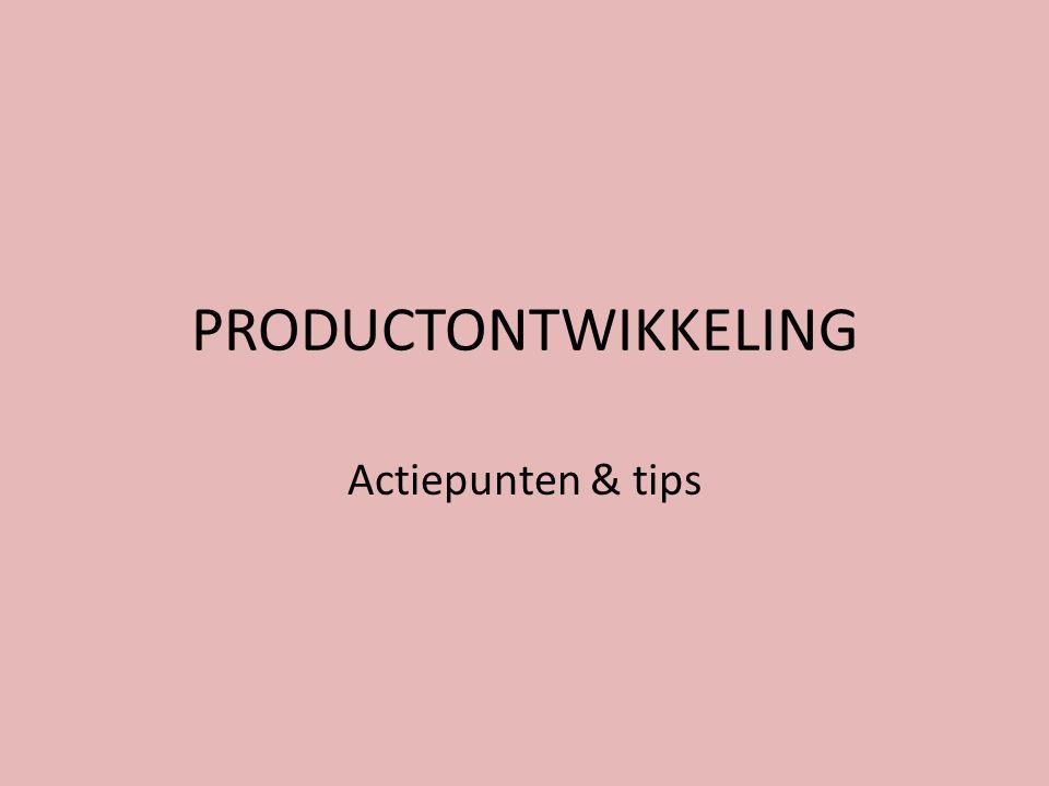 PRODUCTONTWIKKELING Actiepunten & tips