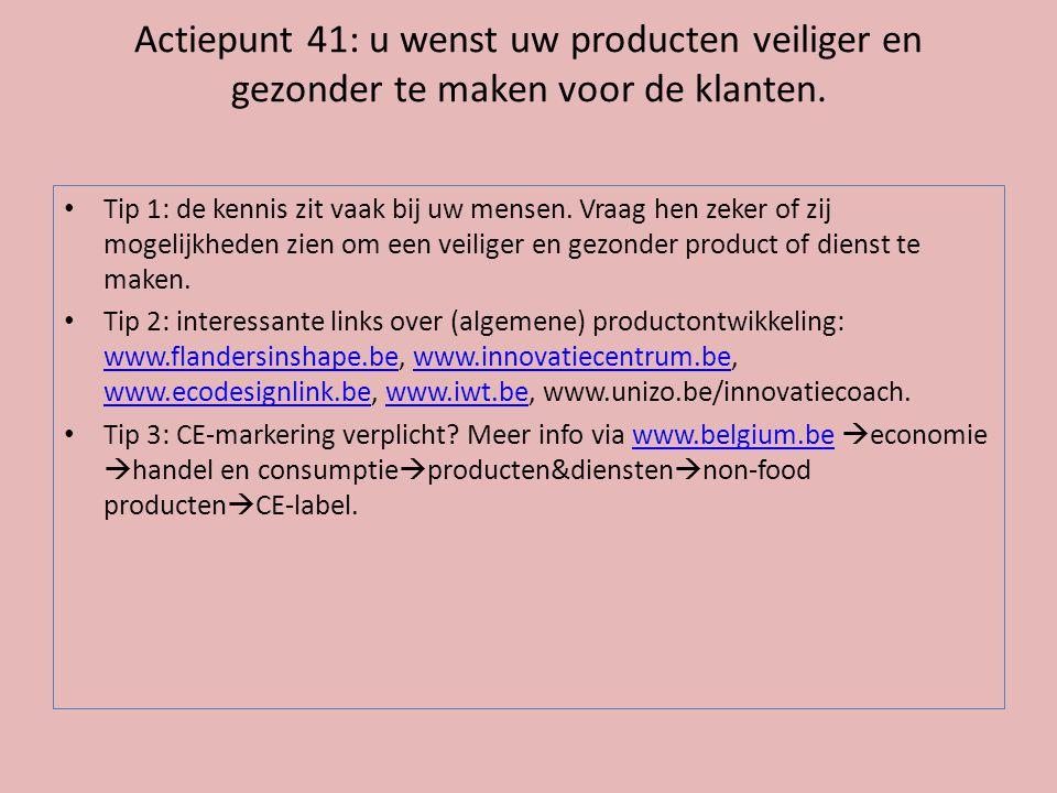 Actiepunt 41: u wenst uw producten veiliger en gezonder te maken voor de klanten.