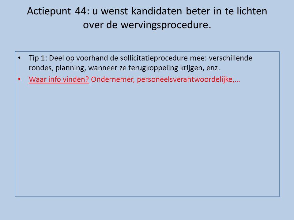 Actiepunt 44: u wenst kandidaten beter in te lichten over de wervingsprocedure.