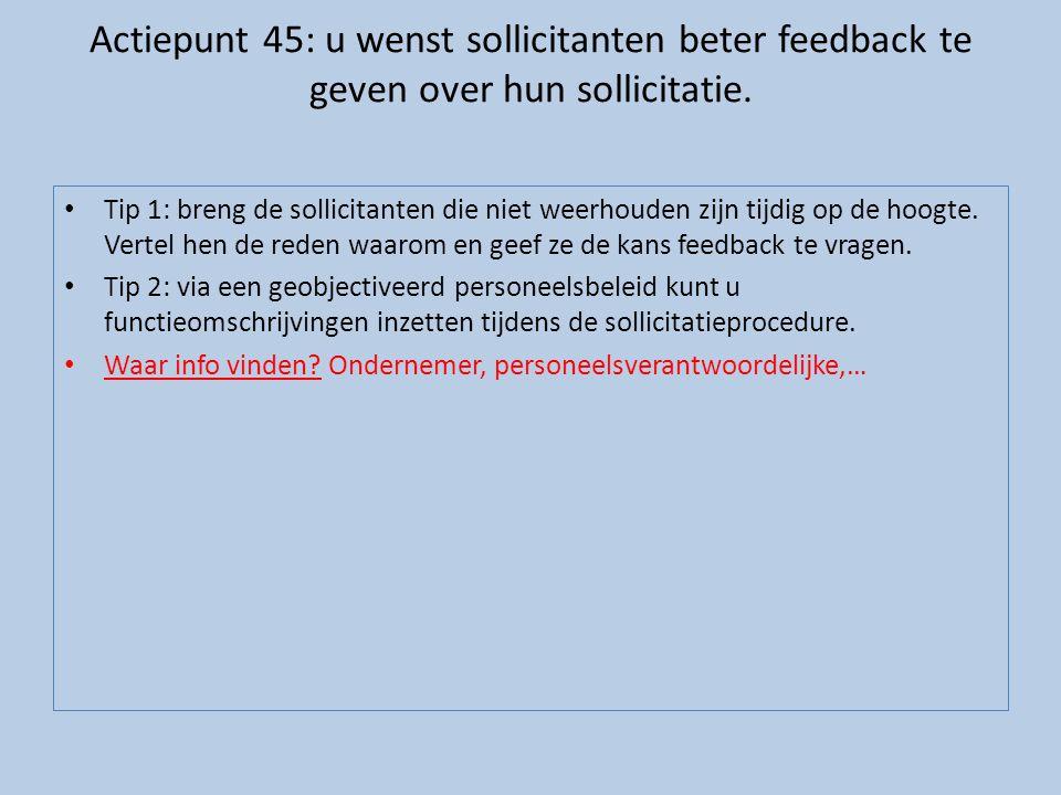 Actiepunt 45: u wenst sollicitanten beter feedback te geven over hun sollicitatie.