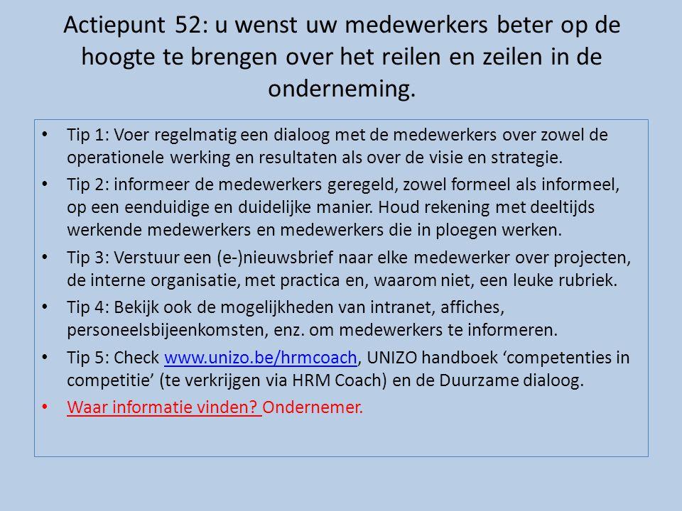 Actiepunt 52: u wenst uw medewerkers beter op de hoogte te brengen over het reilen en zeilen in de onderneming.
