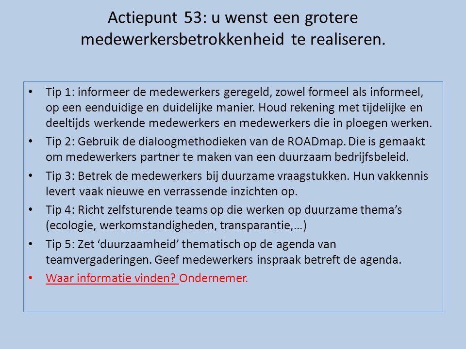 Actiepunt 53: u wenst een grotere medewerkersbetrokkenheid te realiseren.