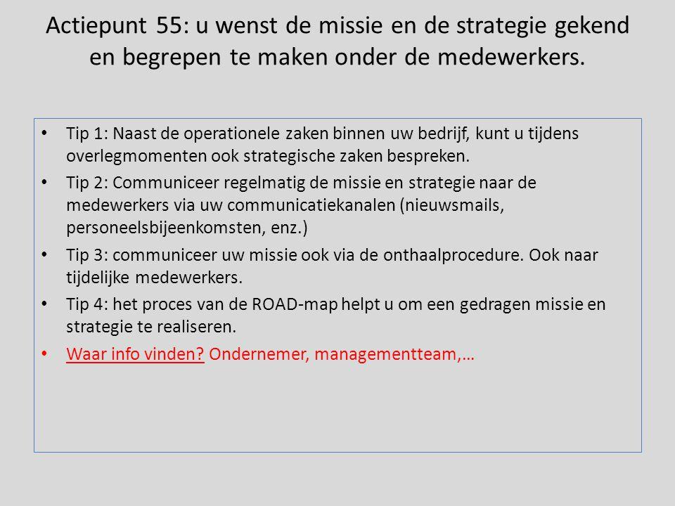 Actiepunt 55: u wenst de missie en de strategie gekend en begrepen te maken onder de medewerkers.