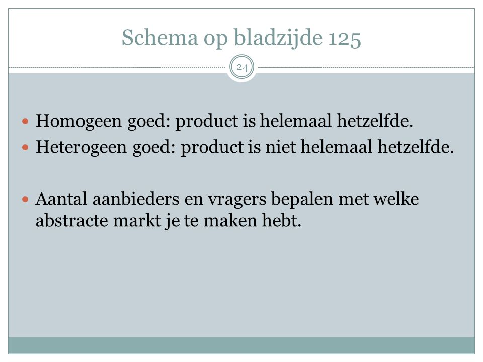 Schema op bladzijde 125 Homogeen goed: product is helemaal hetzelfde.