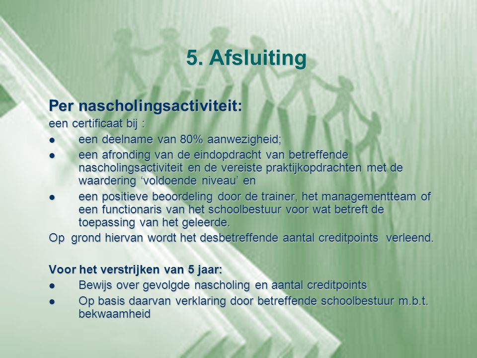 5. Afsluiting Per nascholingsactiviteit: een certificaat bij :