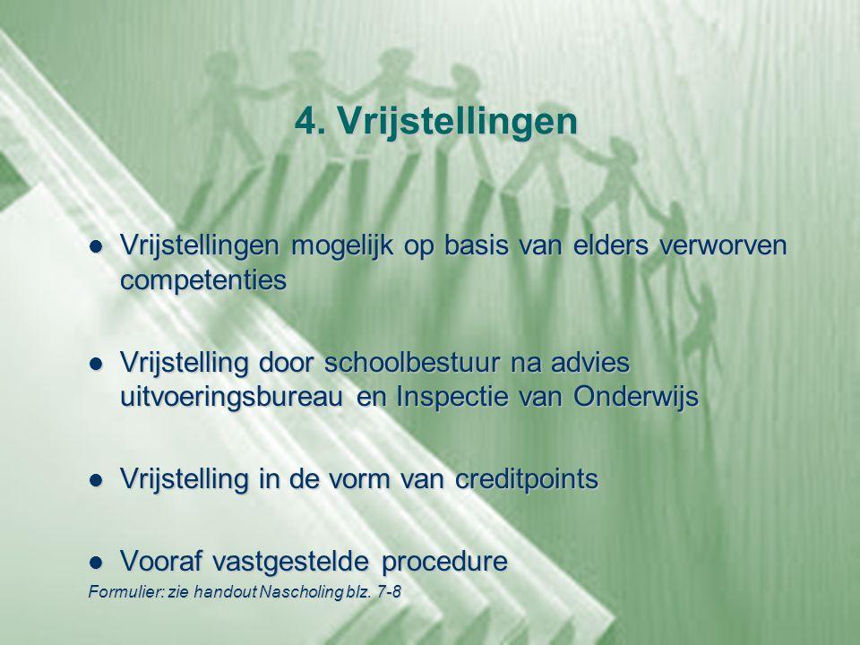 4. Vrijstellingen Vrijstellingen mogelijk op basis van elders verworven competenties.