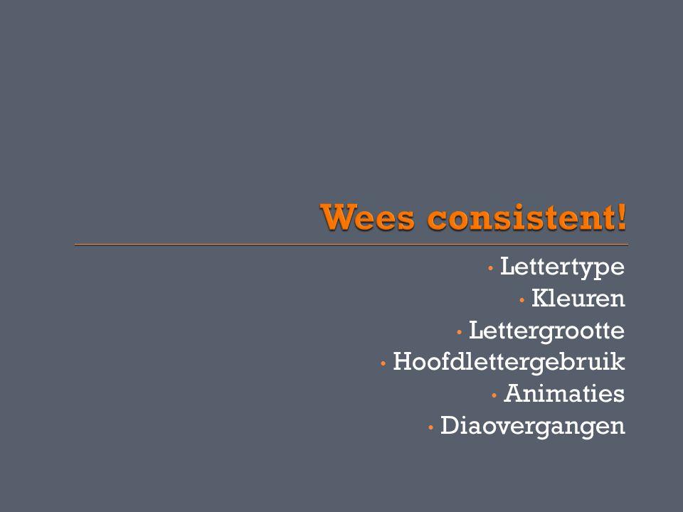 Wees consistent! Lettertype Kleuren Lettergrootte Hoofdlettergebruik
