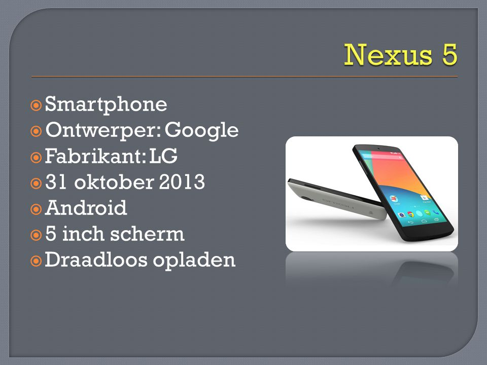 Nexus 5 Smartphone Ontwerper: Google Fabrikant: LG 31 oktober 2013