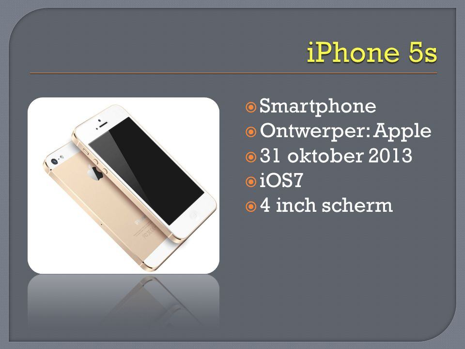 iPhone 5s Smartphone Ontwerper: Apple 31 oktober 2013 iOS7