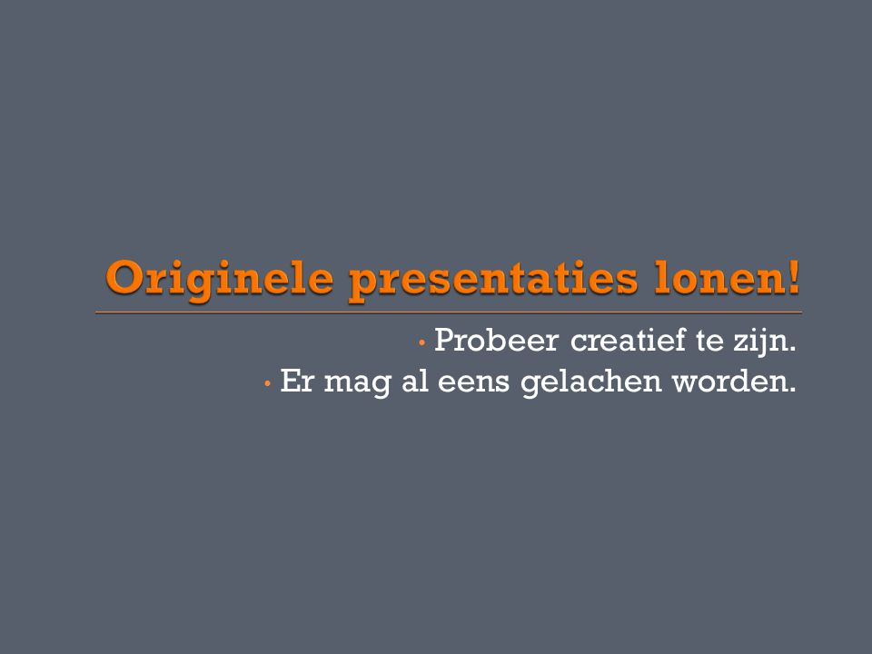Originele presentaties lonen!